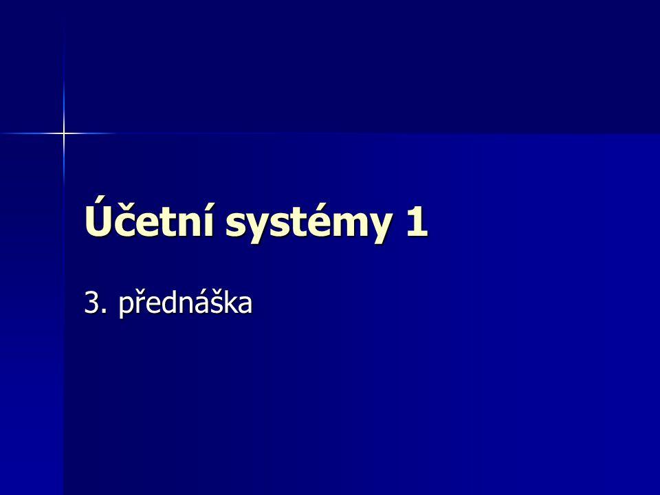 Účetní systémy 1 3. přednáška