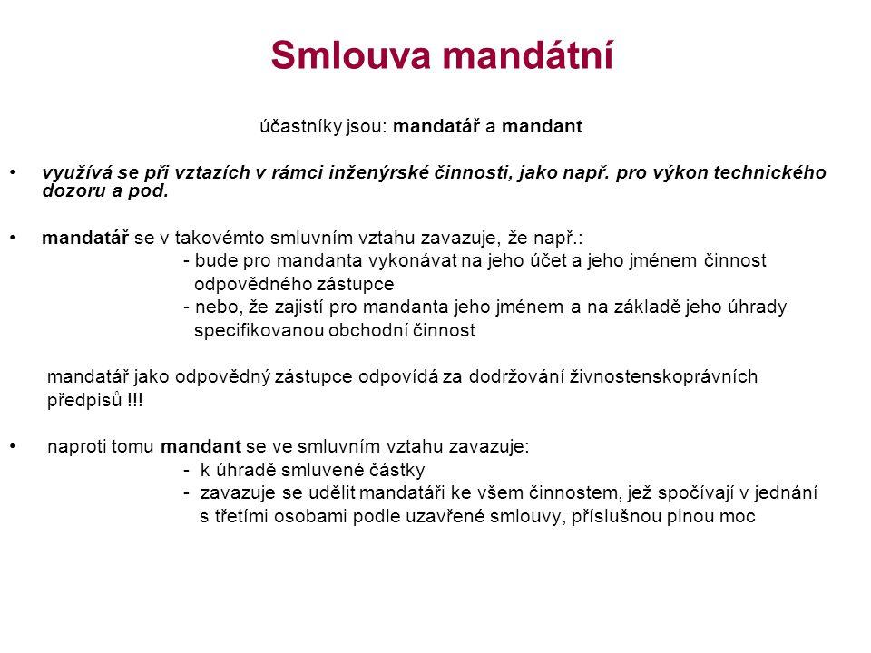 Smlouva mandátní účastníky jsou: mandatář a mandant využívá se při vztazích v rámci inženýrské činnosti, jako např.