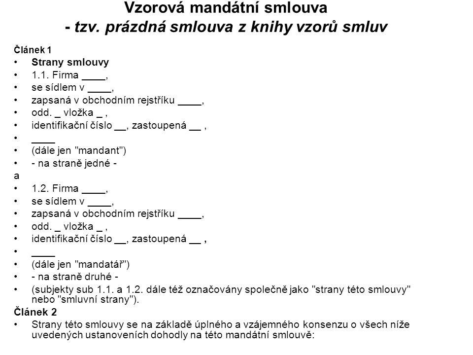 Vzorová mandátní smlouva - tzv. prázdná smlouva z knihy vzorů smluv Článek 1 Strany smlouvy 1.1. Firma ____, se sídlem v ____, zapsaná v obchodním rej