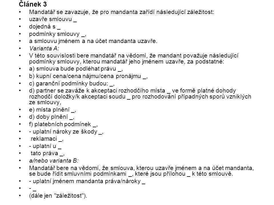 Článek 3 Mandatář se zavazuje, že pro mandanta zařídí následující záležitost: uzavře smlouvu _ dojedná s _ podmínky smlouvy _, a smlouvu jménem a na účet mandanta uzavře.