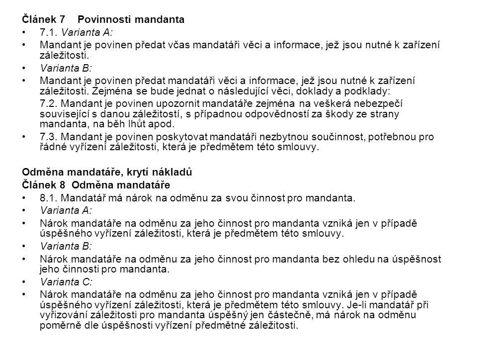 Článek 7 Povinnosti mandanta 7.1. Varianta A: Mandant je povinen předat včas mandatáři věci a informace, jež jsou nutné k zařízení záležitosti. Varian
