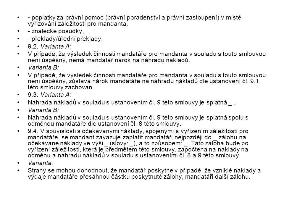 - poplatky za právní pomoc (právní poradenství a právní zastoupení) v místě vyřizování záležitosti pro mandanta, - znalecké posudky, - překlady/úřední překlady.