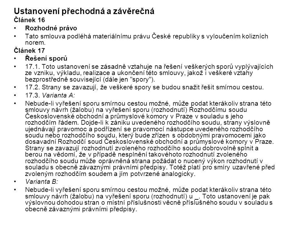 Ustanovení přechodná a závěrečná Článek 16 Rozhodné právo Tato smlouva podléhá materiálnímu právu České republiky s vyloučením kolizních norem. Článek