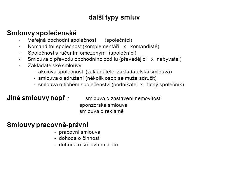 další typy smluv Smlouvy společenské - Veřejná obchodní společnost (společníci) - Komanditní společnost (komplementáři x komandisté) - Společnost s ru