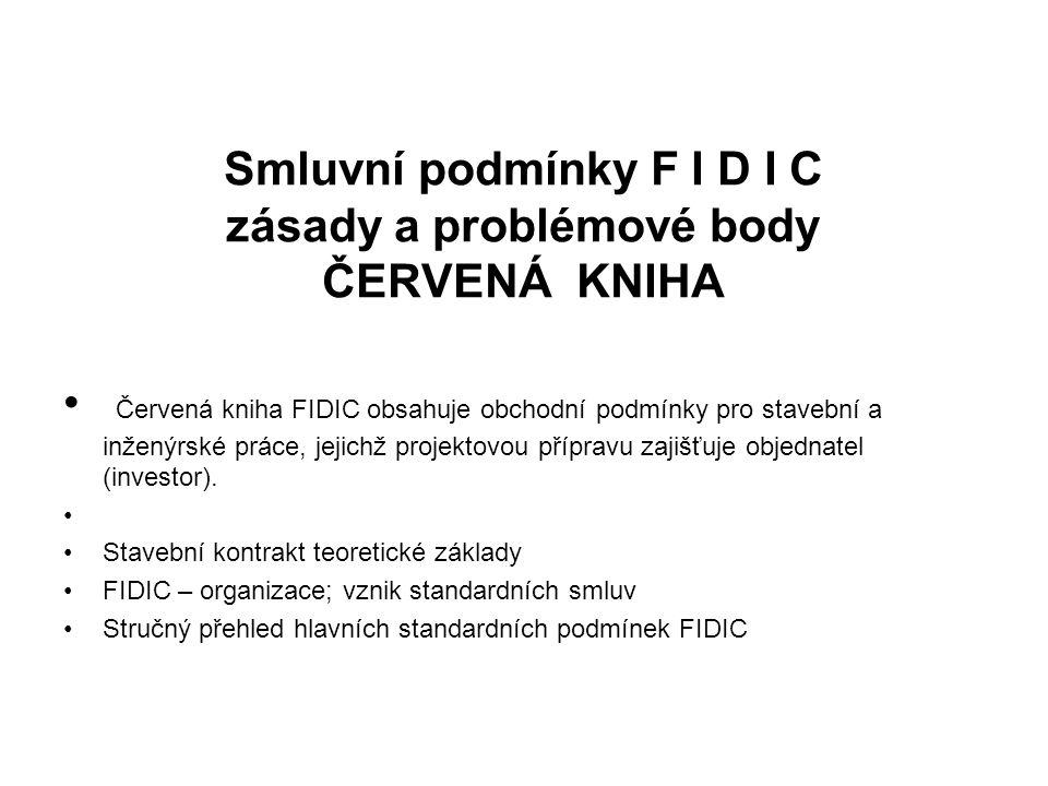 Smluvní podmínky F I D I C zásady a problémové body ČERVENÁ KNIHA Červená kniha FIDIC obsahuje obchodní podmínky pro stavební a inženýrské práce, jeji