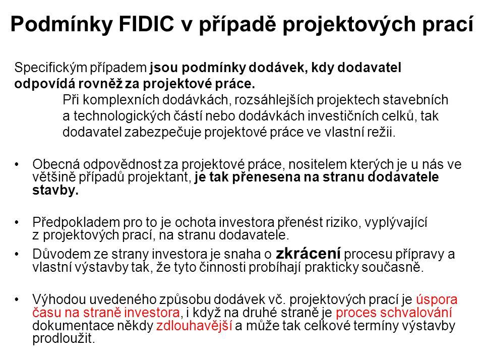 Podmínky FIDIC v případě projektových prací Specifickým případem jsou podmínky dodávek, kdy dodavatel odpovídá rovněž za projektové práce. Při komplex