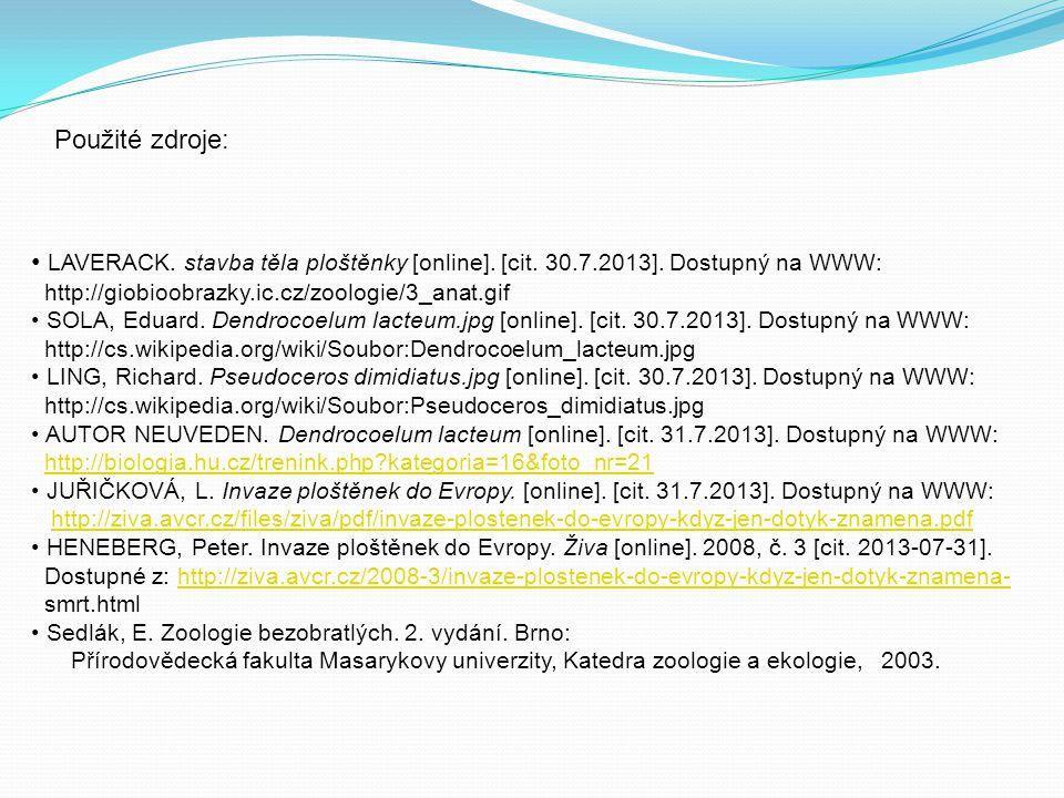 Použité zdroje: LAVERACK. stavba těla ploštěnky [online]. [cit. 30.7.2013]. Dostupný na WWW: http://giobioobrazky.ic.cz/zoologie/3_anat.gif SOLA, Edua