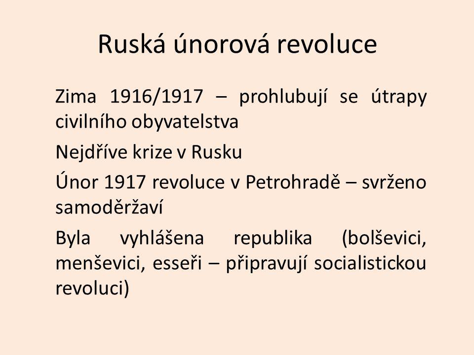 Ruská únorová revoluce Zima 1916/1917 – prohlubují se útrapy civilního obyvatelstva Nejdříve krize v Rusku Únor 1917 revoluce v Petrohradě – svrženo s