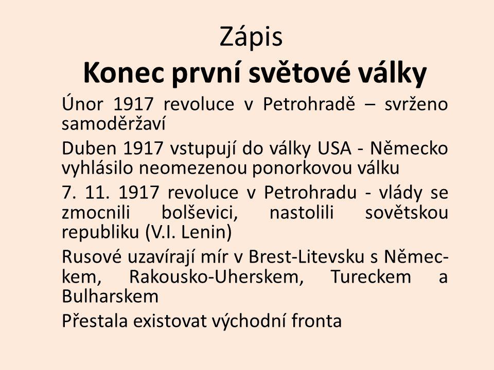 Formální konec války – 11.11.1918, Německo podepsalo dohodu o příměří Zanikají tři monarchie: Rakousko-Uhersko, Rusko a Německo Vznikají nástupnické státy: Československo, Polsko, Maďarsko, Rakousko, Království Srbů, Chorvatů a Slovinců