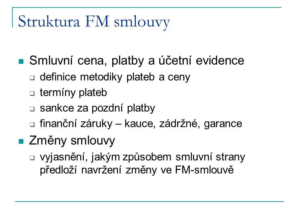 Struktura FM smlouvy Smluvní cena, platby a účetní evidence  definice metodiky plateb a ceny  termíny plateb  sankce za pozdní platby  finanční zá