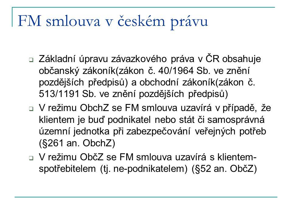 FM smlouva v českém právu  Základní úpravu závazkového práva v ČR obsahuje občanský zákoník(zákon č. 40/1964 Sb. ve znění pozdějších předpisů) a obch
