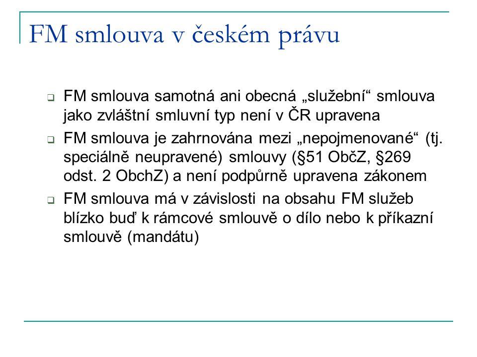 """FM smlouva v českém právu  FM smlouva samotná ani obecná """"služební"""" smlouva jako zvláštní smluvní typ není v ČR upravena  FM smlouva je zahrnována m"""