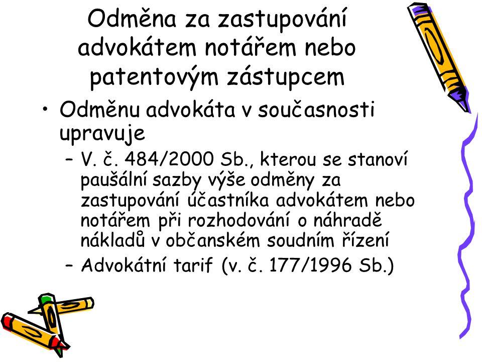 Odměna za zastupování advokátem notářem nebo patentovým zástupcem Odměnu advokáta v současnosti upravuje –V. č. 484/2000 Sb., kterou se stanoví paušál