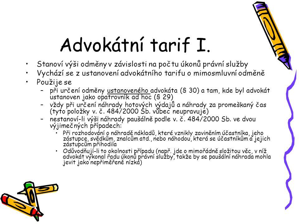 Advokátní tarif I. Stanoví výši odměny v závislosti na počtu úkonů právní služby Vychází se z ustanovení advokátního tarifu o mimosmluvní odměně Použi