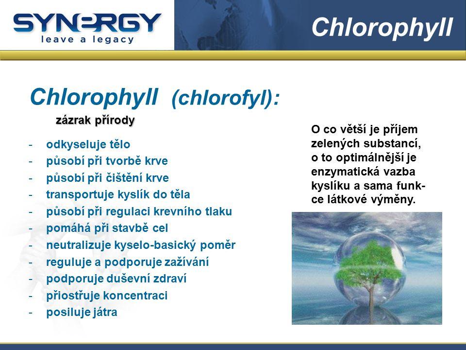 Chlorophyll (chlorofyl): zázrak přírody -odkyseluje tělo -působí při tvorbě krve -působí při čištění krve -transportuje kyslík do těla -působí při reg