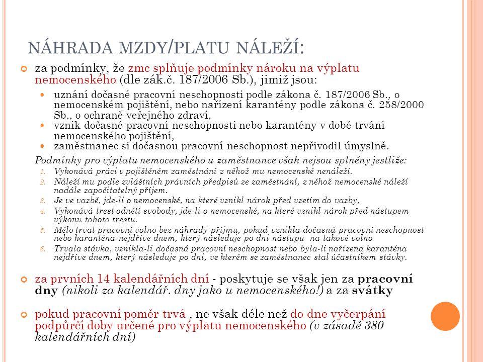 NÁHRADA MZDY / PLATU NÁLEŽÍ : za podmínky, že zmc splňuje podmínky nároku na výplatu nemocenského (dle zák.č. 187/2006 Sb.), jimiž jsou: uznání dočasn