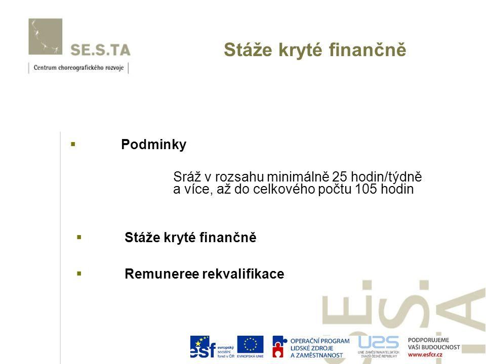 Sráž v rozsahu minimálně 25 hodin/týdně a více, až do celkového počtu 105 hodin  Stáže kryté finančně  Remuneree rekvalifikace Stáže kryté finančně  Podminky