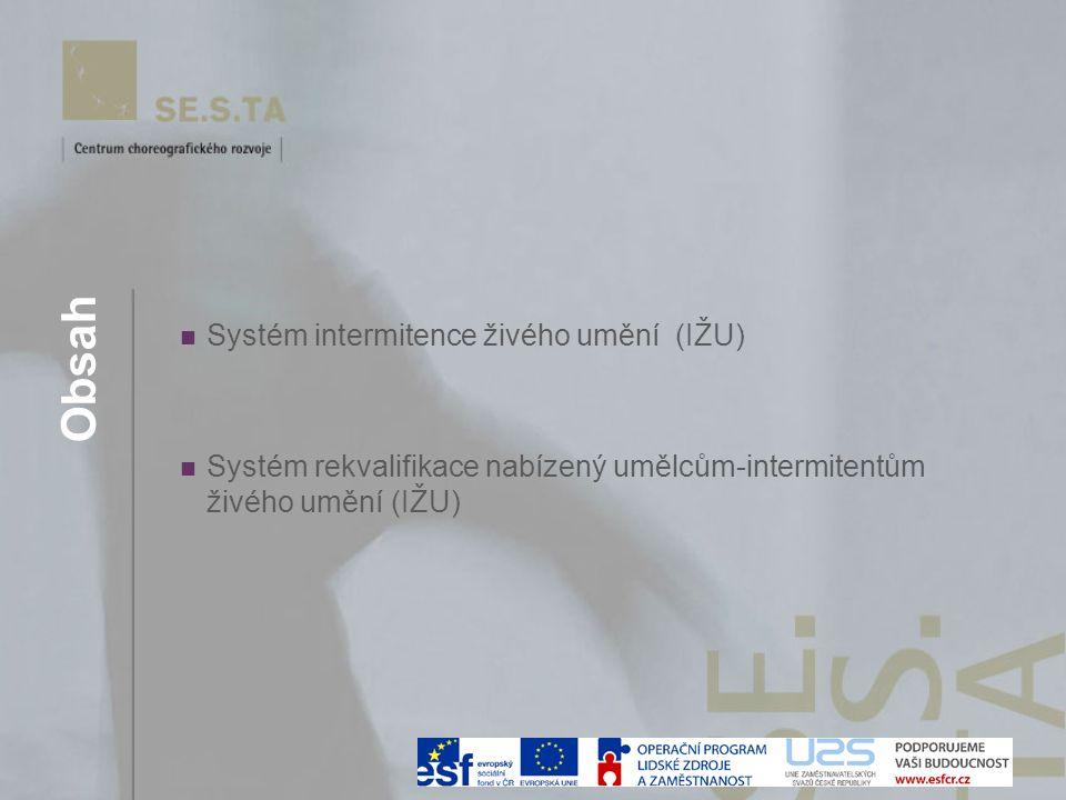 Obsah Systém intermitence živého umění (IŽU) Systém rekvalifikace nabízený umělcům-intermitentům živého umění (IŽU)