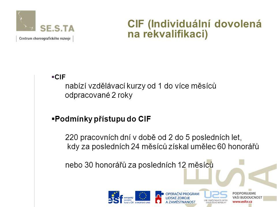 CIF (Individuální dovolená na rekvalifikaci)  CIF nabízí vzdělávací kurzy od 1 do více měsíců odpracované 2 roky 220 pracovních dní v době od 2 do 5 posledních let, kdy za posledních 24 měsíců získal umělec 60 honorářů nebo 30 honorářů za posledních 12 měsíců  Podmínky přístupu do CIF