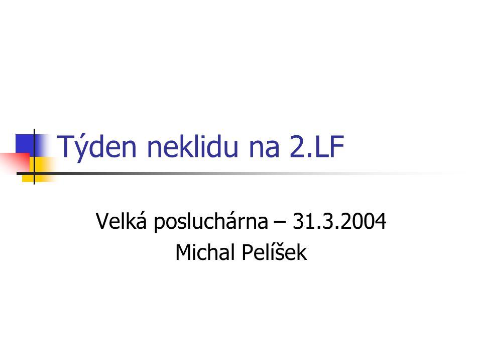 Týden neklidu na 2.LF Velká posluchárna – 31.3.2004 Michal Pelíšek