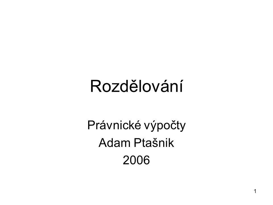 1 Rozdělování Právnické výpočty Adam Ptašnik 2006