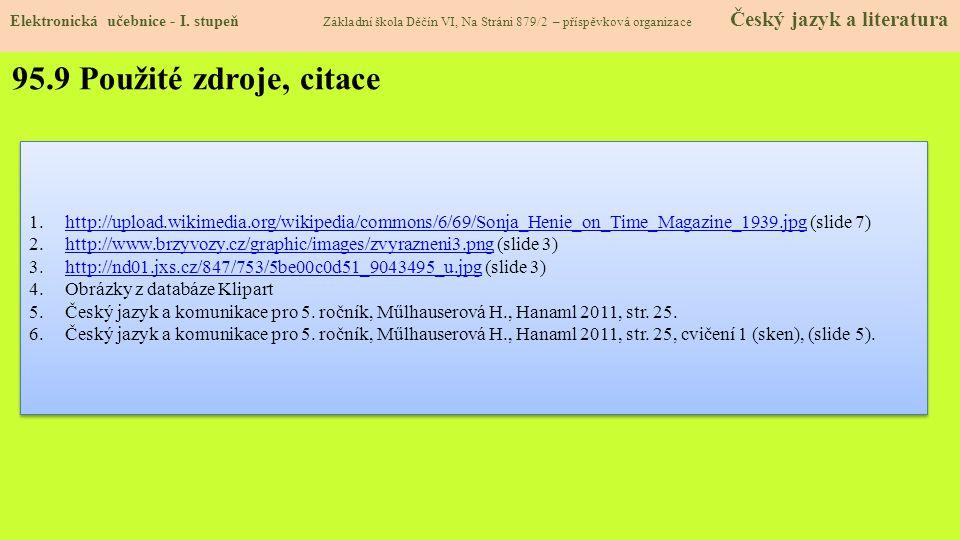 95.9 Použité zdroje, citace 1.http://upload.wikimedia.org/wikipedia/commons/6/69/Sonja_Henie_on_Time_Magazine_1939.jpg (slide 7)http://upload.wikimedi