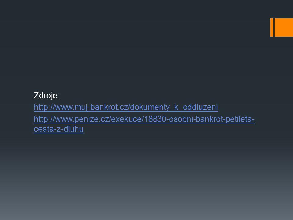 Zdroje: http://www.muj-bankrot.cz/dokumenty_k_oddluzeni http://www.penize.cz/exekuce/18830-osobni-bankrot-petileta- cesta-z-dluhu