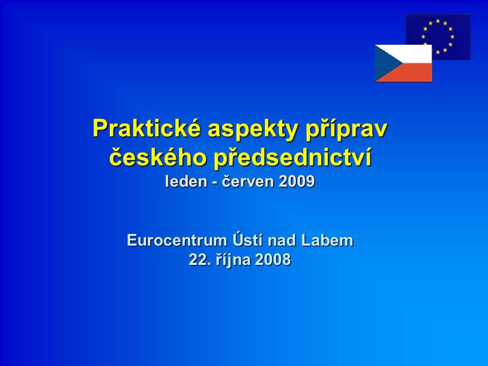 Praktické aspekty příprav českého předsednictví leden - červen 2009 Eurocentrum Ústí nad Labem 22.