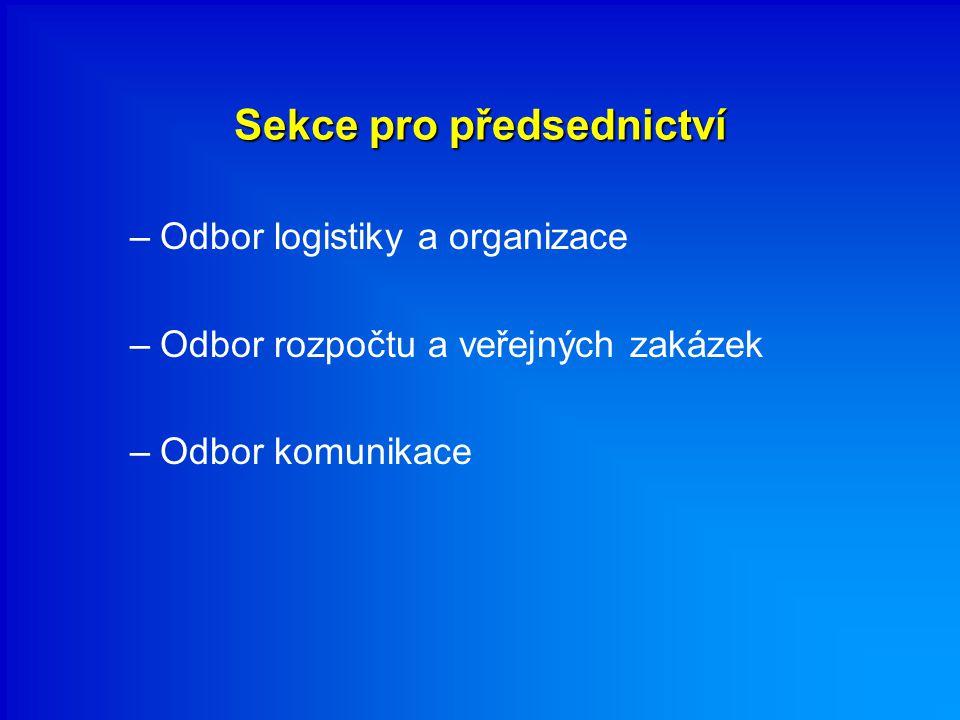 Sekce pro předsednictví –Odbor logistiky a organizace –Odbor rozpočtu a veřejných zakázek –Odbor komunikace