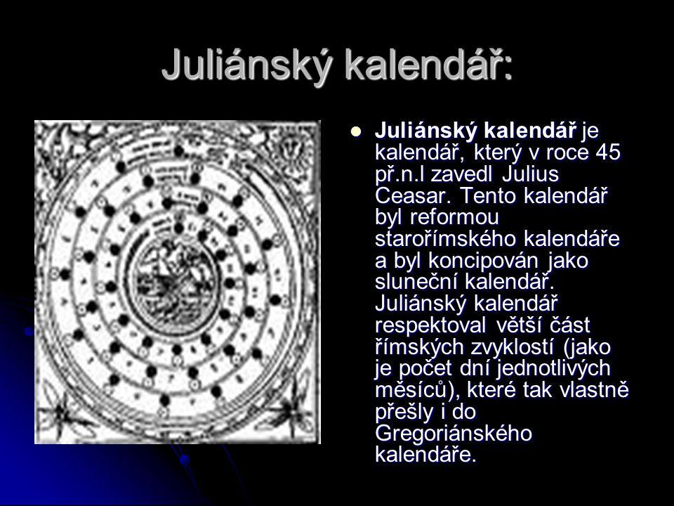 Juliánský kalendář: Juliánský kalendář je kalendář, který v roce 45 př.n.l zavedl Julius Ceasar. Tento kalendář byl reformou starořímského kalendáře a