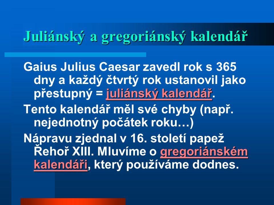 Juliánský a gregoriánský kalendář juliánský kalendář Gaius Julius Caesar zavedl rok s 365 dny a každý čtvrtý rok ustanovil jako přestupný = juliánský