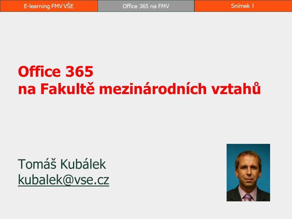 E-learning FMV VŠEOffice 365 na FMVSnímek 1 Office 365 na Fakultě mezinárodních vztahů Tomáš Kubálek kubalek@vse.cz