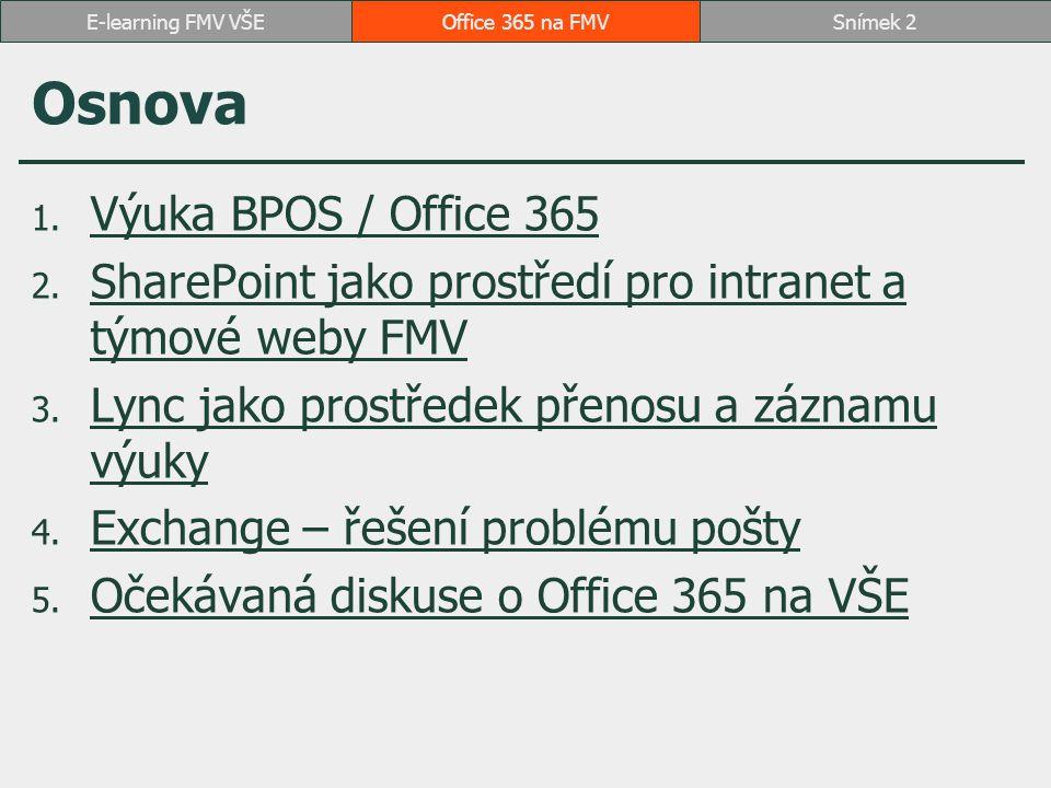 1 Výuka BPOS / Office 365 Myšlenka sjednocené komunikace od superkanceláře (2007) přes BPOS (2009) k Office 365 (2011)superkancelářeOffice 365 Využití pro výuku pro administrativu fakulty Příprava výuky instalace SharePoint Services 3.0 neřešitelnost ukázek aplikací Exchange, Live Meeting, Communicator řešením aplikace v cloudu BPOS výuka pro studenty v akademickém roce 2010/11 v prezenční a kombinované formě v předmětu 2OP484 Manažerská informatika 4 (dvě VŠ v ČR, dále VUT v Brně) – učební text v rozsahu 124 stran) od ZS 2011/12 výuka Office 365 prozatímně v plánu E1 (inovovaný učební text v rozsahu asi 156 stran) Office 365 na FMVSnímek 3E-learning FMV VŠE
