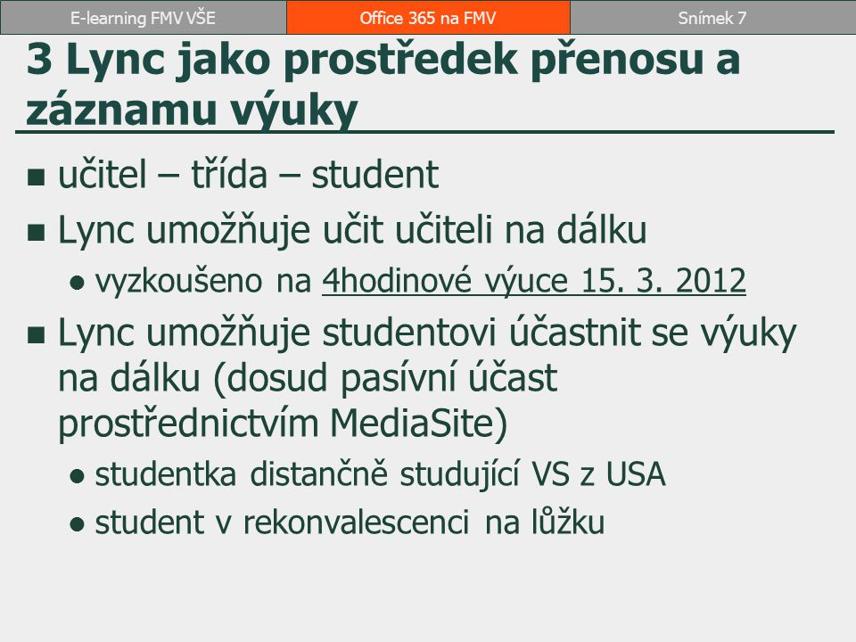 3 Lync jako prostředek přenosu a záznamu výuky učitel – třída – student Lync umožňuje učit učiteli na dálku vyzkoušeno na 4hodinové výuce 15. 3. 20124
