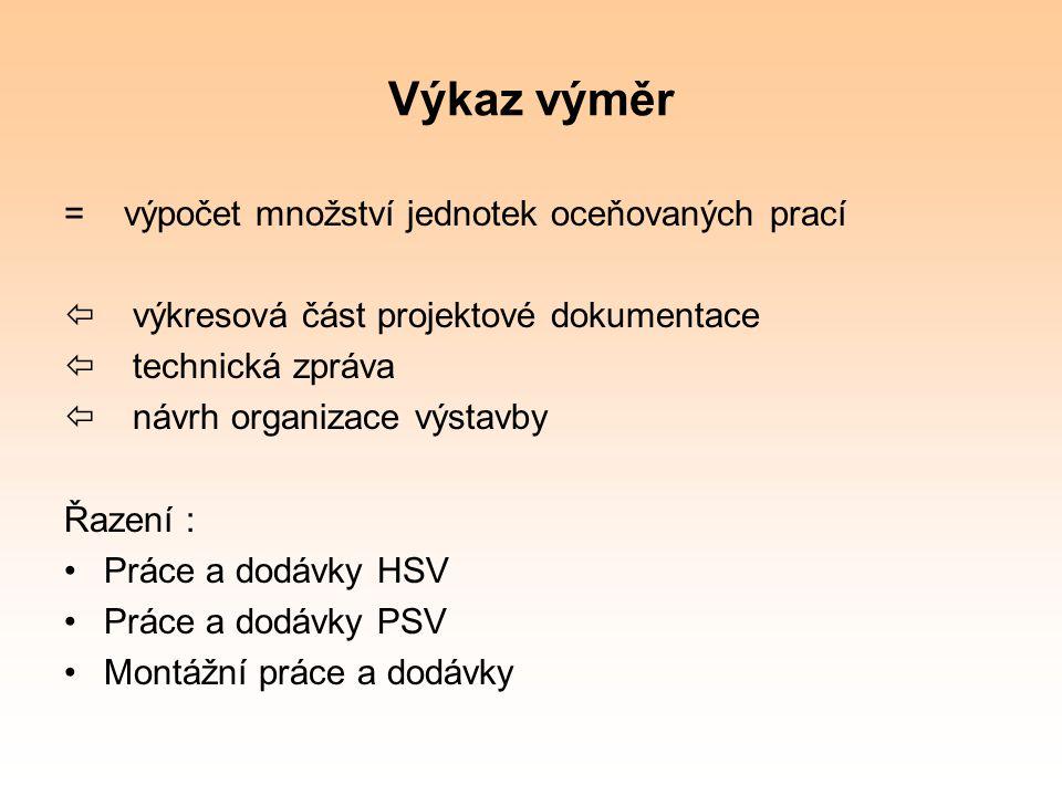 Výkaz výměr = výpočet množství jednotek oceňovaných prací  výkresová část projektové dokumentace  technická zpráva  návrh organizace výstavby Řazen