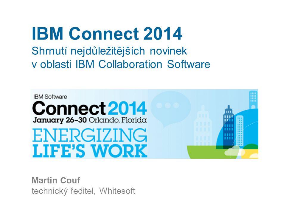 IBM Connect 2014 Shrnutí nejdůležitějších novinek v oblasti IBM Collaboration Software Martin Couf technický ředitel, Whitesoft