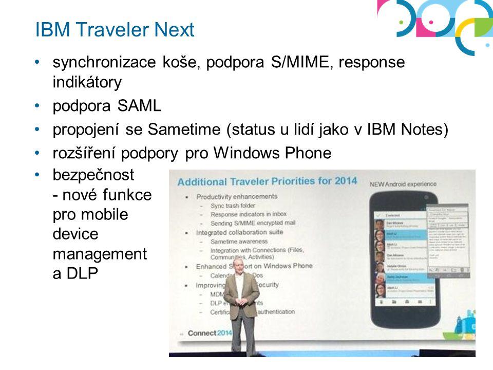 IBM Traveler Next synchronizace koše, podpora S/MIME, response indikátory podpora SAML propojení se Sametime (status u lidí jako v IBM Notes) rozšíření podpory pro Windows Phone bezpečnost - nové funkce pro mobile device management a DLP