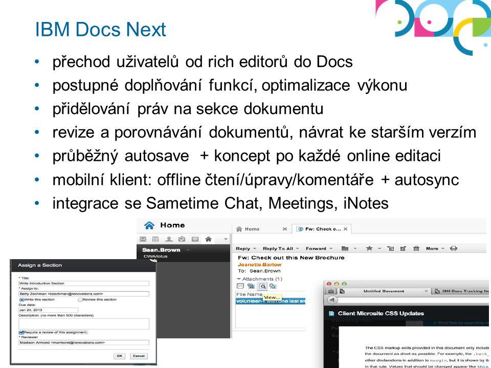 přechod uživatelů od rich editorů do Docs postupné doplňování funkcí, optimalizace výkonu přidělování práv na sekce dokumentu revize a porovnávání dokumentů, návrat ke starším verzím průběžný autosave + koncept po každé online editaci mobilní klient: offline čtení/úpravy/komentáře + autosync integrace se Sametime Chat, Meetings, iNotes IBM Docs Next