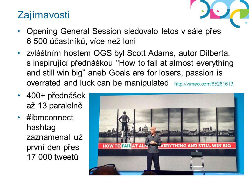 Zajímavosti Opening General Session sledovalo letos v sále přes 6.500 účastníků, více než loni zvláštním hostem OGS byl Scott Adams, autor Dilberta, s inspirující přednáškou How to fail at almost everything and still win big aneb Goals are for losers, passion is overrated and luck can be manipulated http://vimeo.com/85261613 http://vimeo.com/85261613 400+ přednášek až 13 paralelně #ibmconnect hashtag zaznamenal už první den přes 17.000 tweetů
