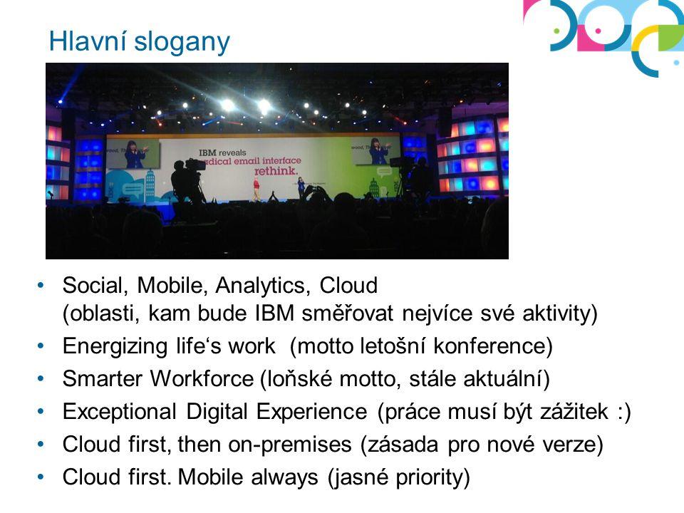 Hlavní slogany Social, Mobile, Analytics, Cloud (oblasti, kam bude IBM směřovat nejvíce své aktivity) Energizing life's work (motto letošní konference) Smarter Workforce (loňské motto, stále aktuální) Exceptional Digital Experience (práce musí být zážitek :) Cloud first, then on-premises (zásada pro nové verze) Cloud first.