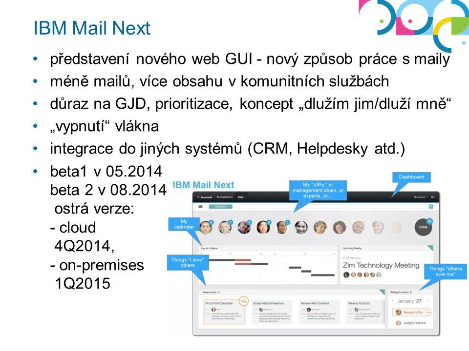 """IBM Mail Next představení nového web GUI - nový způsob práce s maily méně mailů, více obsahu v komunitních službách důraz na GJD, prioritizace, koncept """"dlužím jim/dluží mně """"vypnutí vlákna integrace do jiných systémů (CRM, Helpdesky atd.) beta1 v 05.2014 beta 2 v 08.2014 ostrá verze: - cloud 4Q2014, - on-premises 1Q2015"""