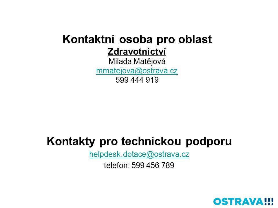 Kontaktní osoba pro oblast Zdravotnictví Milada Matějová mmatejova@ostrava.cz 599 444 919 mmatejova@ostrava.cz Kontakty pro technickou podporu helpdesk.dotace@ostrava.cz telefon: 599 456 789