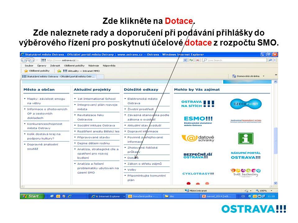 Zde klikněte na Dotace. Zde naleznete rady a doporučení při podávání přihlášky do výběrového řízení pro poskytnutí účelové dotace z rozpočtu SMO.
