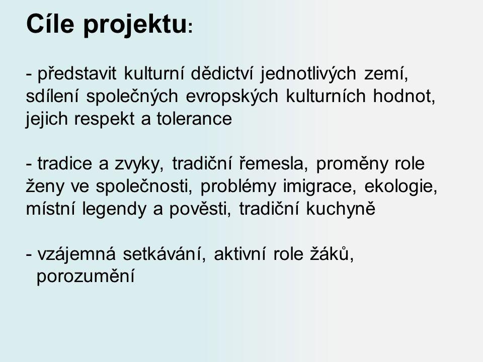 Cíle projektu : - představit kulturní dědictví jednotlivých zemí, sdílení společných evropských kulturních hodnot, jejich respekt a tolerance - tradic