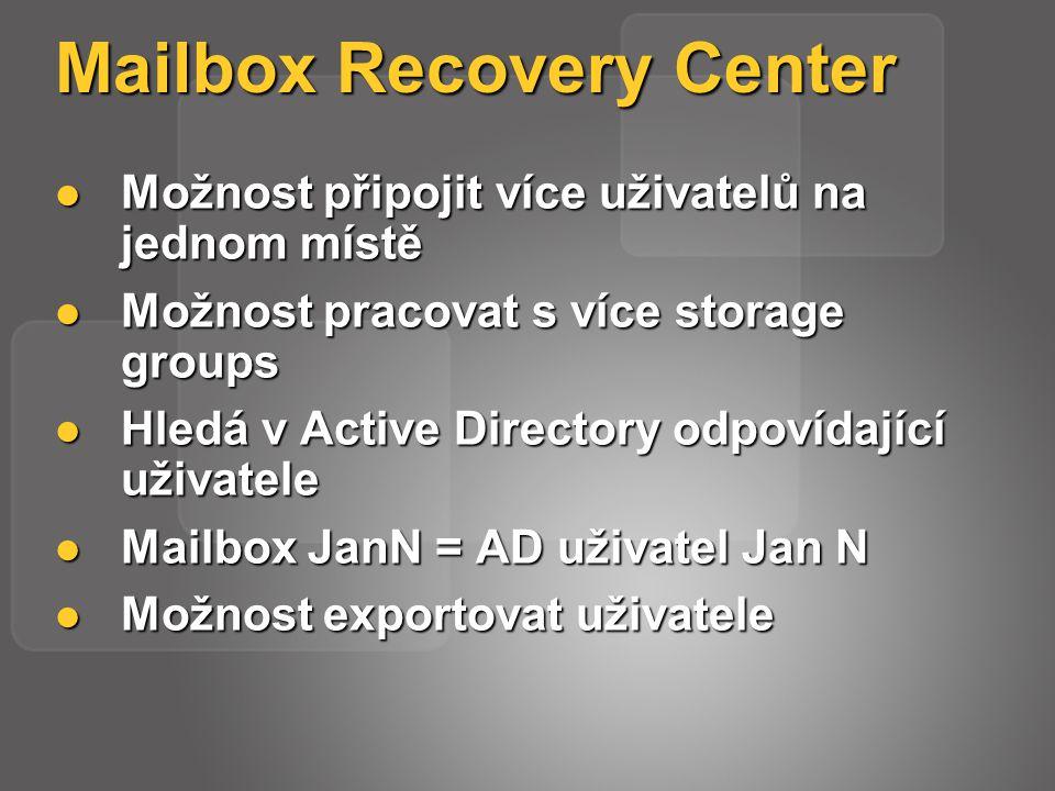 Mailbox Recovery Center Možnost připojit více uživatelů na jednom místě Možnost připojit více uživatelů na jednom místě Možnost pracovat s více storage groups Možnost pracovat s více storage groups Hledá v Active Directory odpovídající uživatele Hledá v Active Directory odpovídající uživatele Mailbox JanN = AD uživatel Jan N Mailbox JanN = AD uživatel Jan N Možnost exportovat uživatele Možnost exportovat uživatele