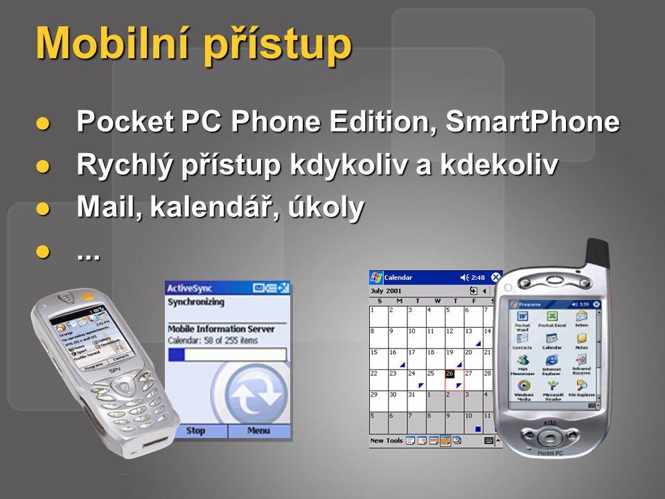 Mobilní přístup Pocket PC Phone Edition, SmartPhone Pocket PC Phone Edition, SmartPhone Rychlý přístup kdykoliv a kdekoliv Rychlý přístup kdykoliv a kdekoliv Mail, kalendář, úkoly Mail, kalendář, úkoly......