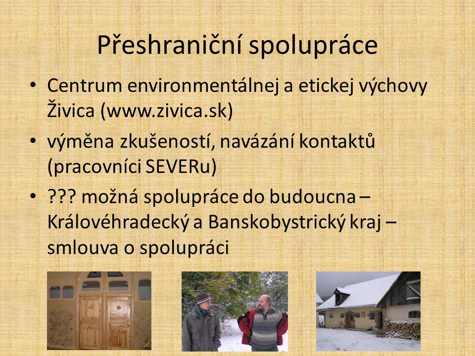 Přeshraniční spolupráce Centrum environmentálnej a etickej výchovy Živica (www.zivica.sk) výměna zkušeností, navázání kontaktů (pracovníci SEVERu) .