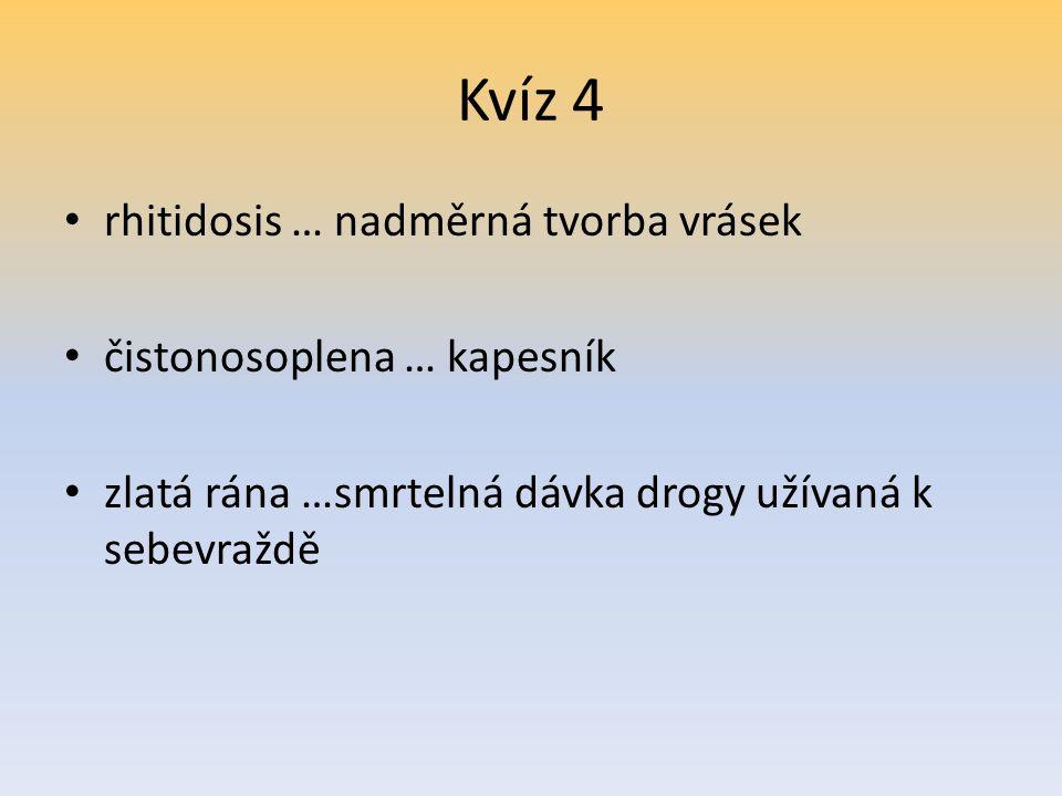 Kvíz 4 rhitidosis … nadměrná tvorba vrásek čistonosoplena … kapesník zlatá rána …smrtelná dávka drogy užívaná k sebevraždě