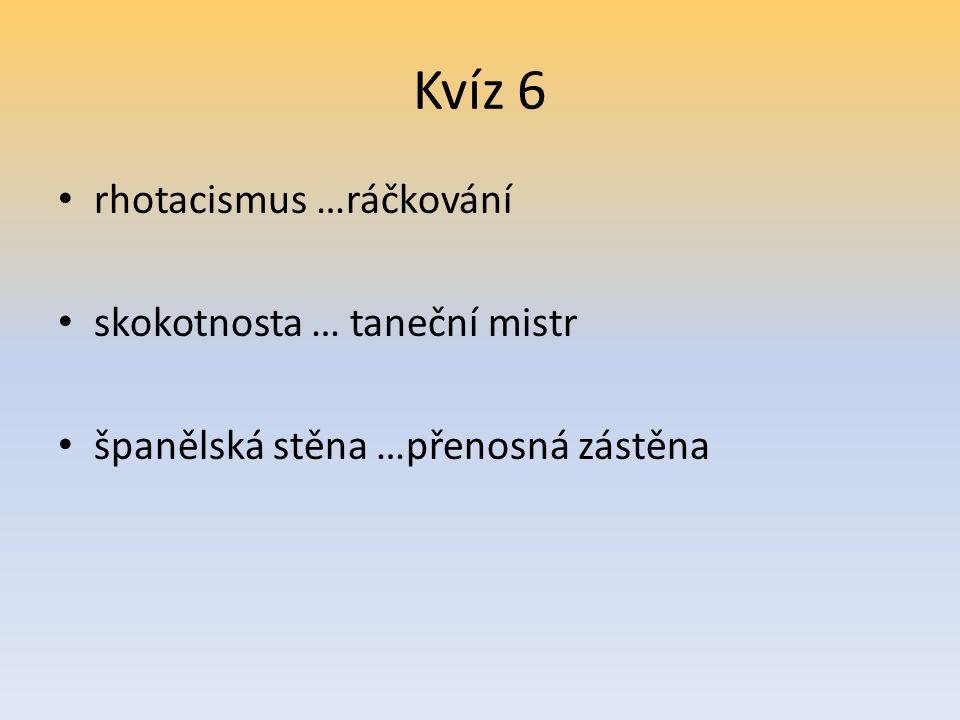 Kvíz 6 rhotacismus …ráčkování skokotnosta … taneční mistr španělská stěna …přenosná zástěna