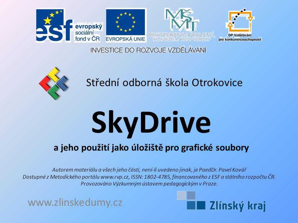 SkyDrive a jeho použití jako úložiště pro grafické soubory Střední odborná škola Otrokovice www.zlinskedumy.cz Autorem materiálu a všech jeho částí, není-li uvedeno jinak, je PaedDr.